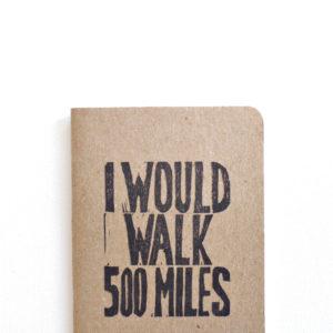 I would walk 500 miles