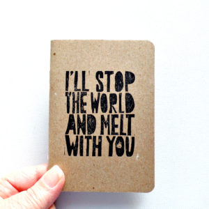 I'll stop the world and melt with you