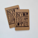 in your eyes i am complete hand printed romantic notebook