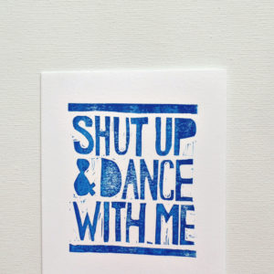 shut up and dance with me hand printed card by messy bed studio