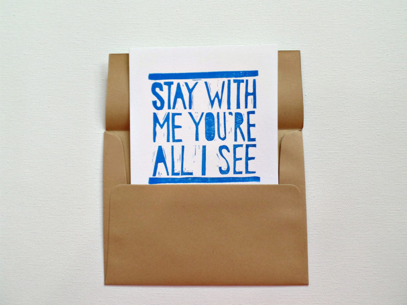 stay with me you're all i see hand printed card