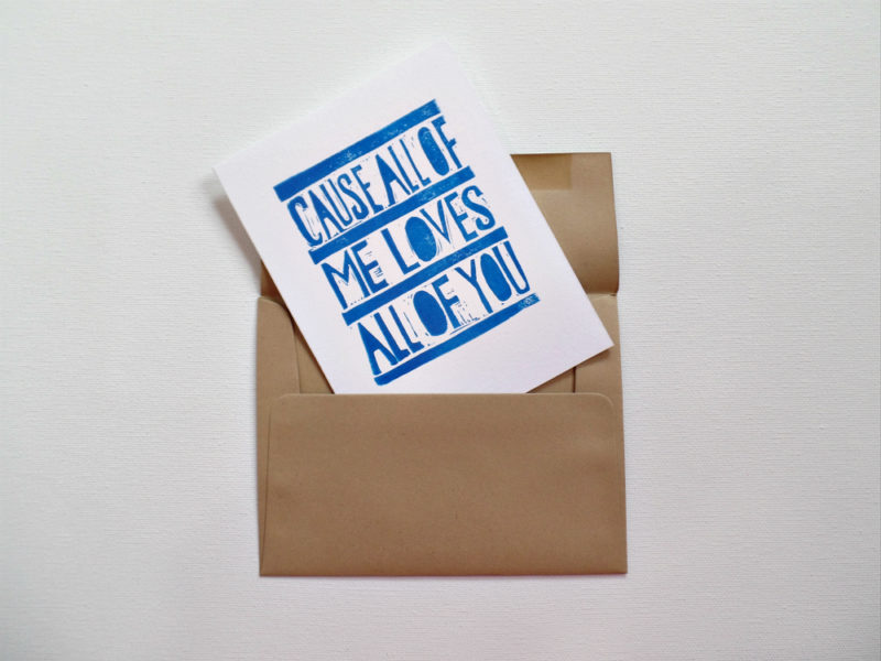 cause all of me loves all of you hand printed card