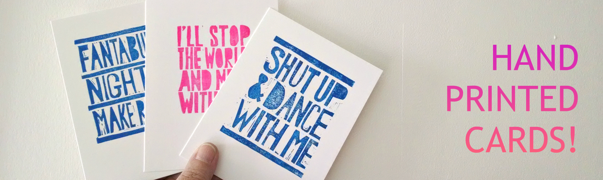 hand printed cards, shut up and dance with me, i'll stop the world and melt with you, fantabulous night to make romance