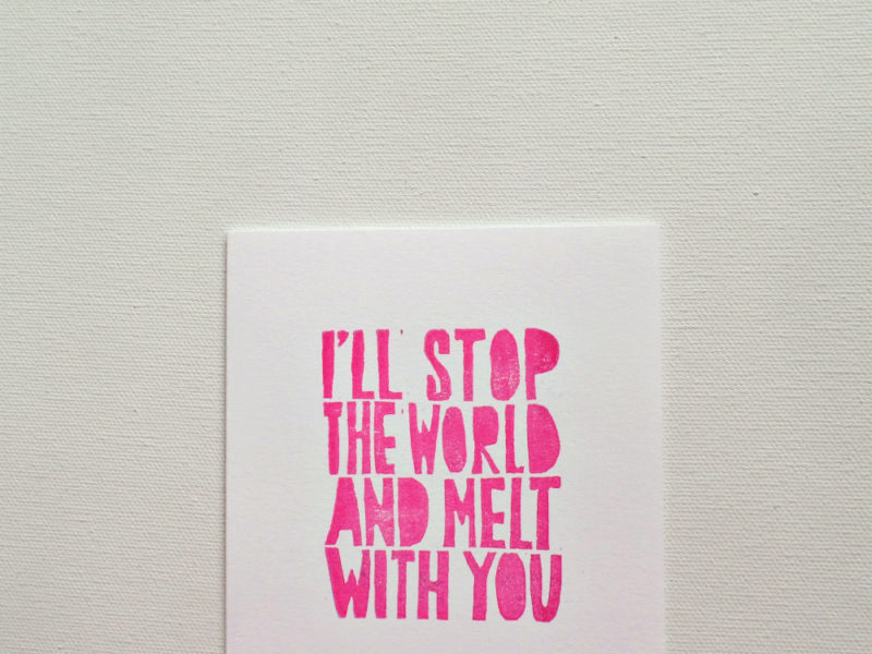 I'll stop the world and melt with you hand printed card in pink