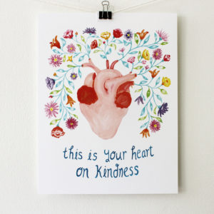 art print with painting of an anatomical heart with flowers and the words this is you heart on kindness