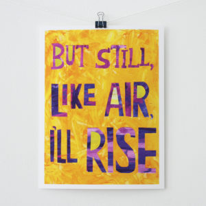 but still like air i'll rise inspirational art print