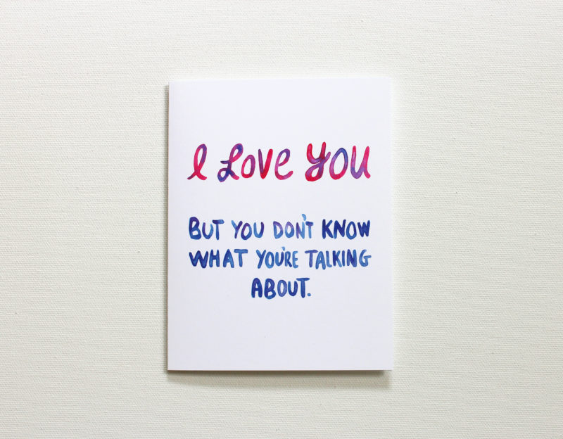 i love you but you don't knoow what you're talking about card