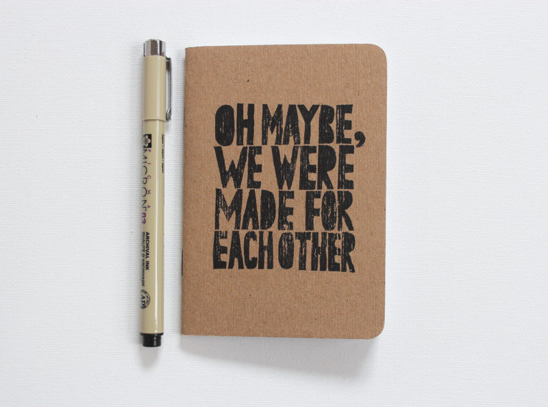 oh maybe we were made for each other hand printed notebook