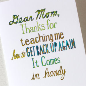 Details of Dear Mom card with text that reads Dear mom, thanks for teaching me how to get back up again It comes in handy