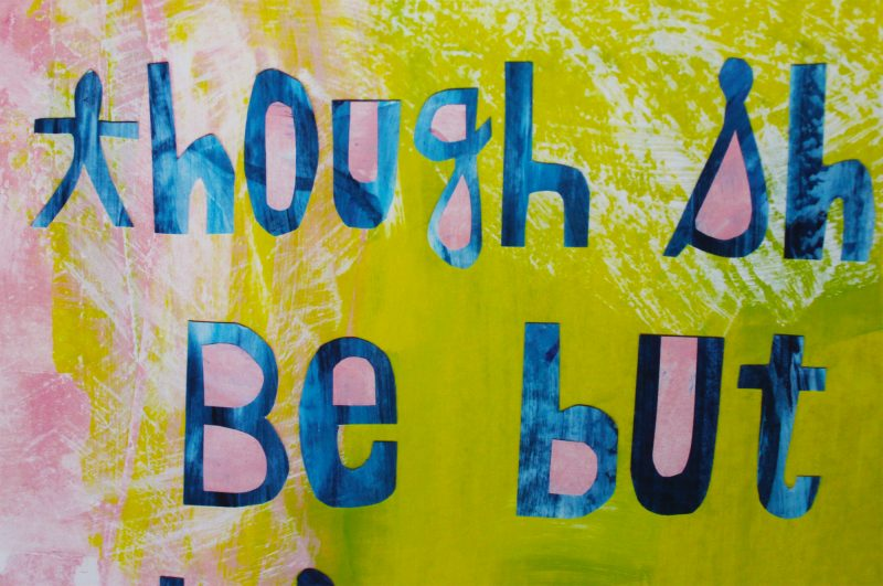 close up view showing texture and brushstrokes of mixed media art print with the words though she be but little she is fierce by messy bed studio