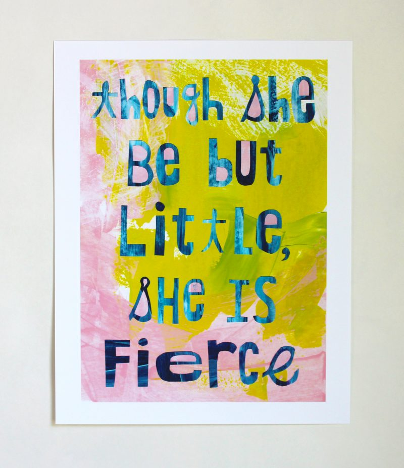 though she be but little she is fierce wall art print with shakespeare quote in hand painted and collaged papers by messy bed studio